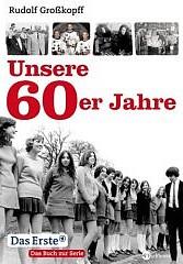 Rudolf Großkopf - Unsere 60er Jahre
