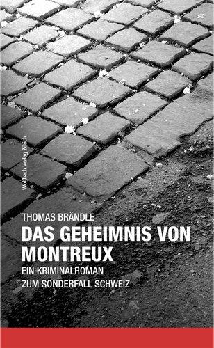 Thomas Brändle: Das Geheimnis von Montreux - Ein Kriminalroman zum Sonderfall Schweiz (Wolfbach Verlag Zürich)