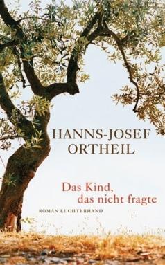 Literatur-Hanns-Josef Ortheil-Das-Kind-das-nicht-fragte-Rezensionen