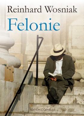 Literatur - Reinhard Wosniak - Felonie - Cover - Edition Cornelius