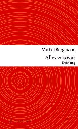 Michel Bergmann - Alles was war - Cover - Glarean Magazin