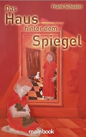 Literatur - Frank Schuster - Das Haus hinter dem Spiegel - Glarean Magazin - Cover