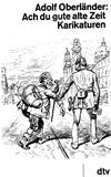 Adolf Oberländer: Ach du gute alte Zeit - Karikaturen