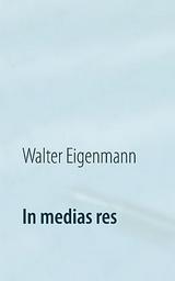 in-medias-res-222-aphorismen-walter-eigenmann-buch-cover.jpg