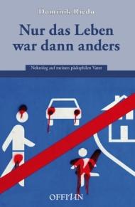 Dominik Riedo - Nur das Leben war dann anders - Nekrolog auf meinen pädophilen Vater - Offizin Verlag - Cover