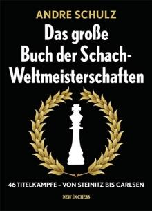 Andre Schulz - Das grosse Buch der Schach-Weltmeisterschaften - Glarean Magazin