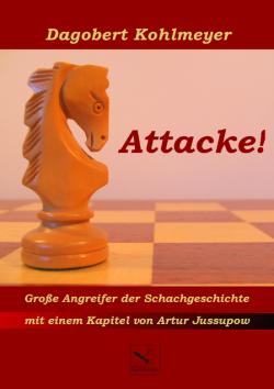 Dagobert Kohlmeyer - Attacke - Große Angreifer der Schachgeschichte
